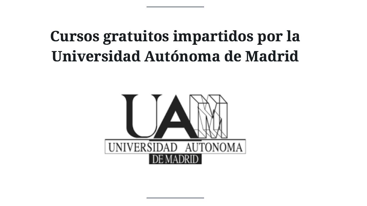 La Universidad Autonoma De Madrid Ofrece 25 Cursos Gratuitos Para Hacer Desde Casa